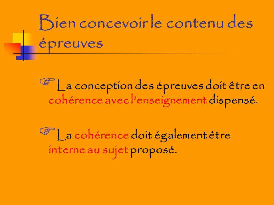 Bien concevoir le contenu des épreuves La conception des épreuves doit être en cohérence avec lenseignement dispensé.