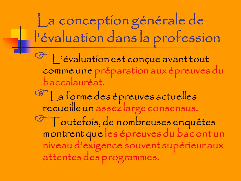 La conception générale de lévaluation dans la profession Lévaluation est conçue avant tout comme une préparation aux épreuves du baccalauréat.