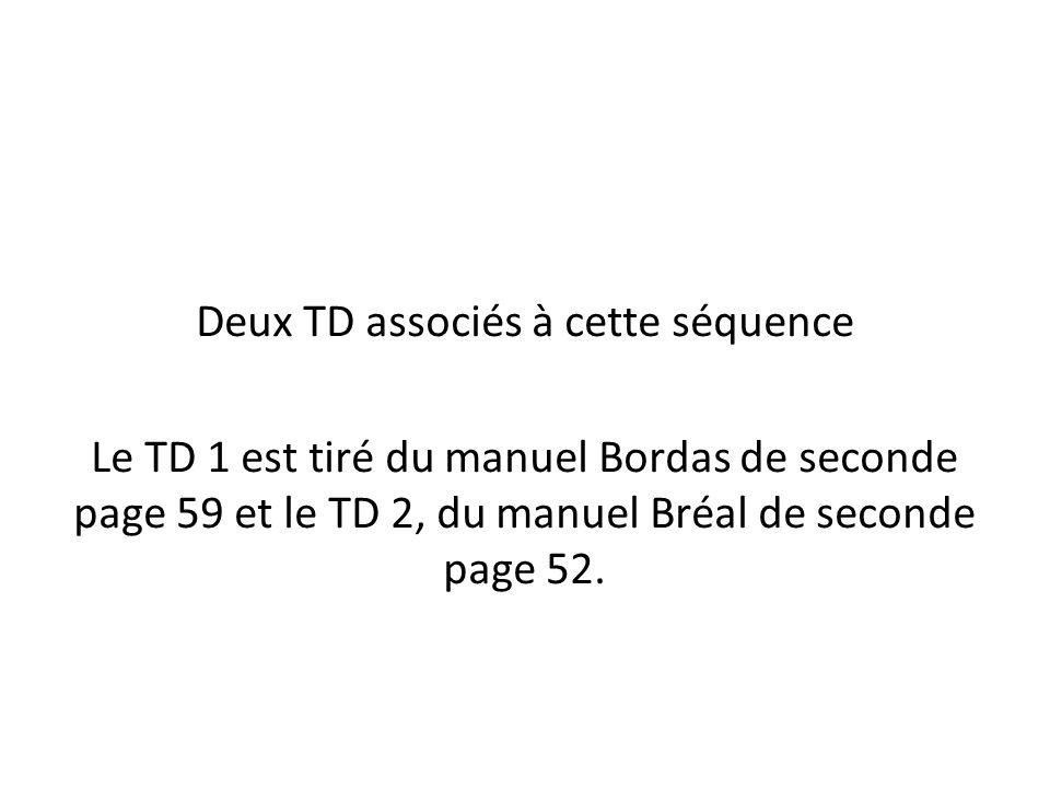 Deux TD associés à cette séquence Le TD 1 est tiré du manuel Bordas de seconde page 59 et le TD 2, du manuel Bréal de seconde page 52.