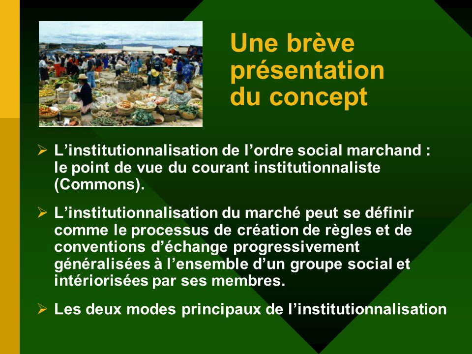 Une brève présentation du concept Linstitutionnalisation de lordre social marchand : le point de vue du courant institutionnaliste (Commons).