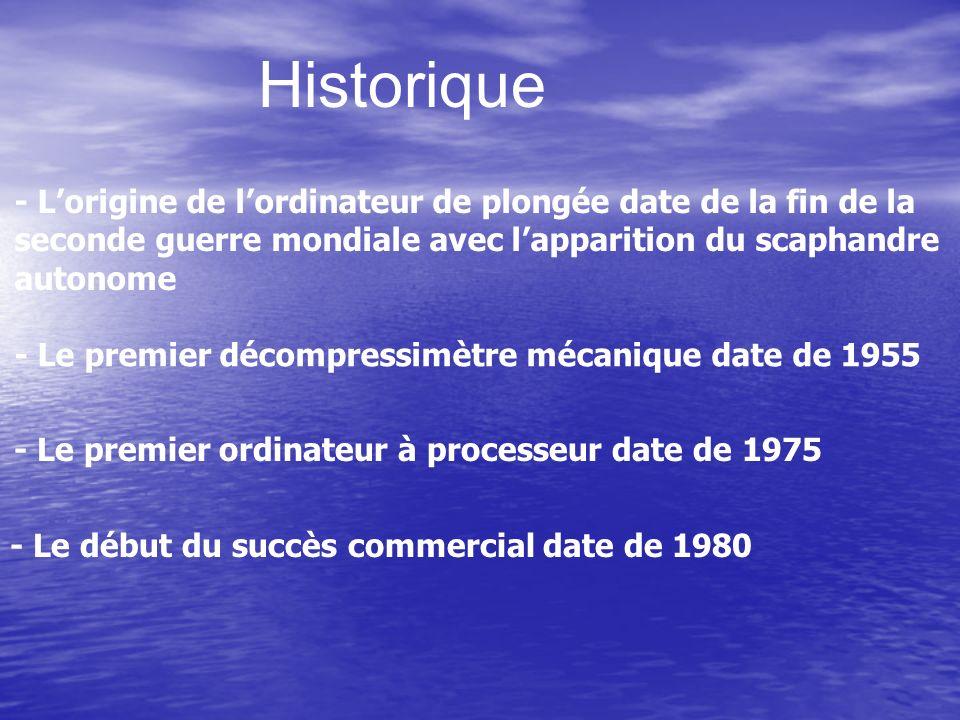 - Lorigine de lordinateur de plongée date de la fin de la seconde guerre mondiale avec lapparition du scaphandre autonome Historique - Le premier déco
