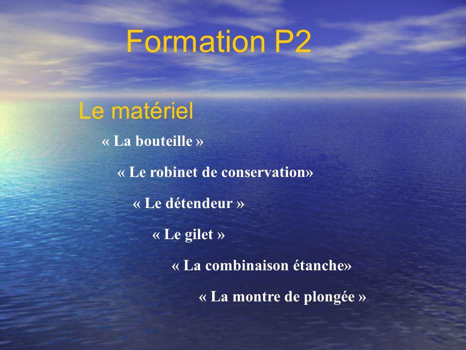 Le matériel Formation P2 « La bouteille » « Le détendeur » « Le gilet » « La combinaison étanche» « La montre de plongée » « Le robinet de conservatio