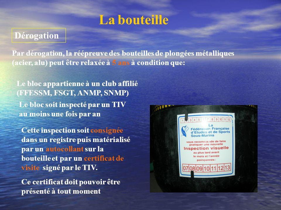 La bouteille Dérogation Par dérogation, la réépreuve des bouteilles de plongées métalliques (acier, alu) peut être relaxée à 5 ans à condition que: Le