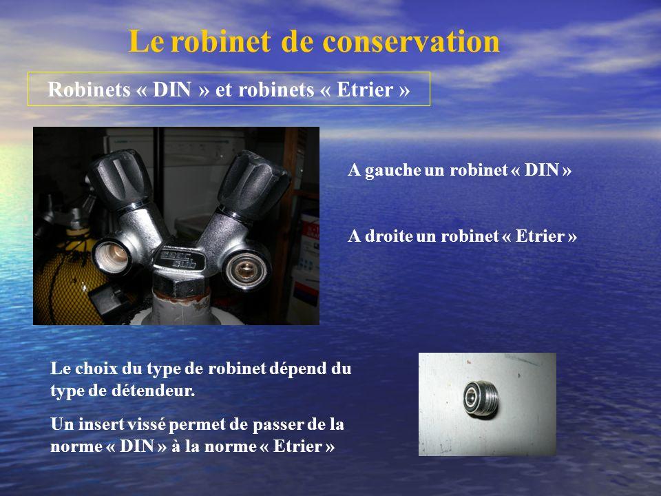 Robinets « DIN » et robinets « Etrier » A gauche un robinet « DIN » A droite un robinet « Etrier » Le choix du type de robinet dépend du type de déten