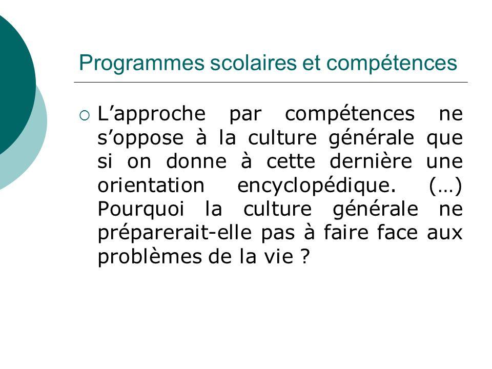 Programmes scolaires et compétences Lapproche par compétences ne soppose à la culture générale que si on donne à cette dernière une orientation encyclopédique.