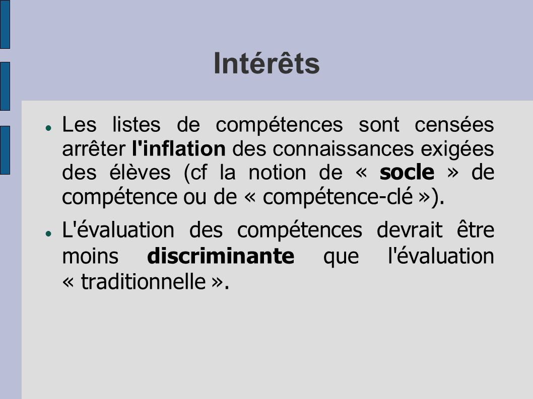 Intérêts Les listes de compétences sont censées arrêter l inflation des connaissances exigées des élèves (cf la notion de « socle » de compétence ou de « compétence-clé »).
