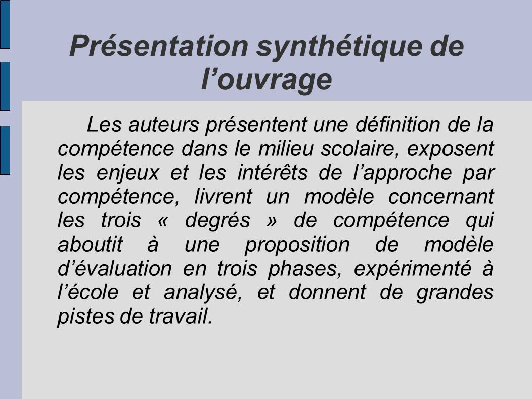 Présentation synthétique de louvrage Les auteurs présentent une définition de la compétence dans le milieu scolaire, exposent les enjeux et les intérê