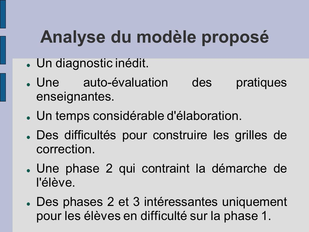 Analyse du modèle proposé Un diagnostic inédit. Une auto-évaluation des pratiques enseignantes. Un temps considérable d'élaboration. Des difficultés p