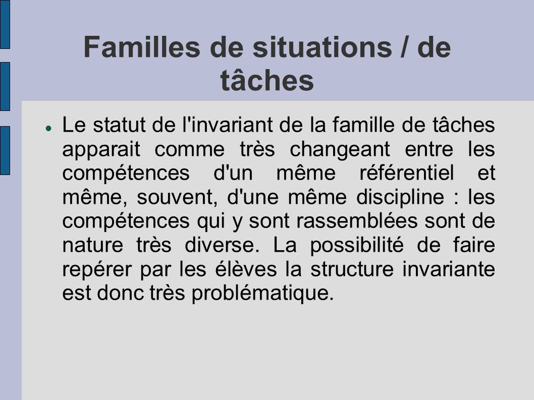 Familles de situations / de tâches Le statut de l'invariant de la famille de tâches apparait comme très changeant entre les compétences d'un même réfé