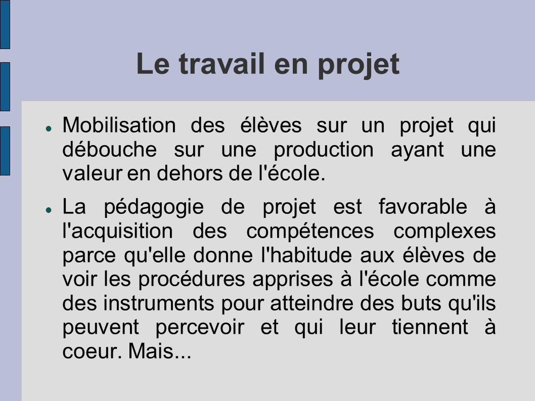Le travail en projet Mobilisation des élèves sur un projet qui débouche sur une production ayant une valeur en dehors de l'école. La pédagogie de proj