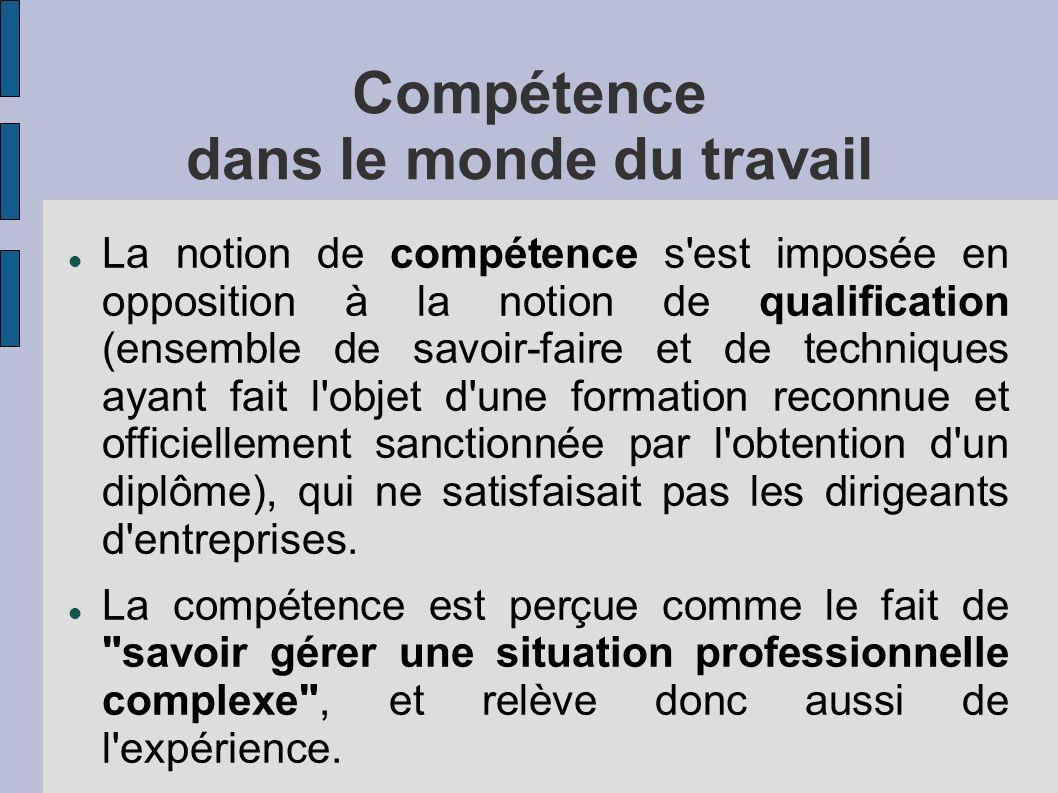 Compétence dans le monde du travail La notion de compétence s'est imposée en opposition à la notion de qualification (ensemble de savoir-faire et de t
