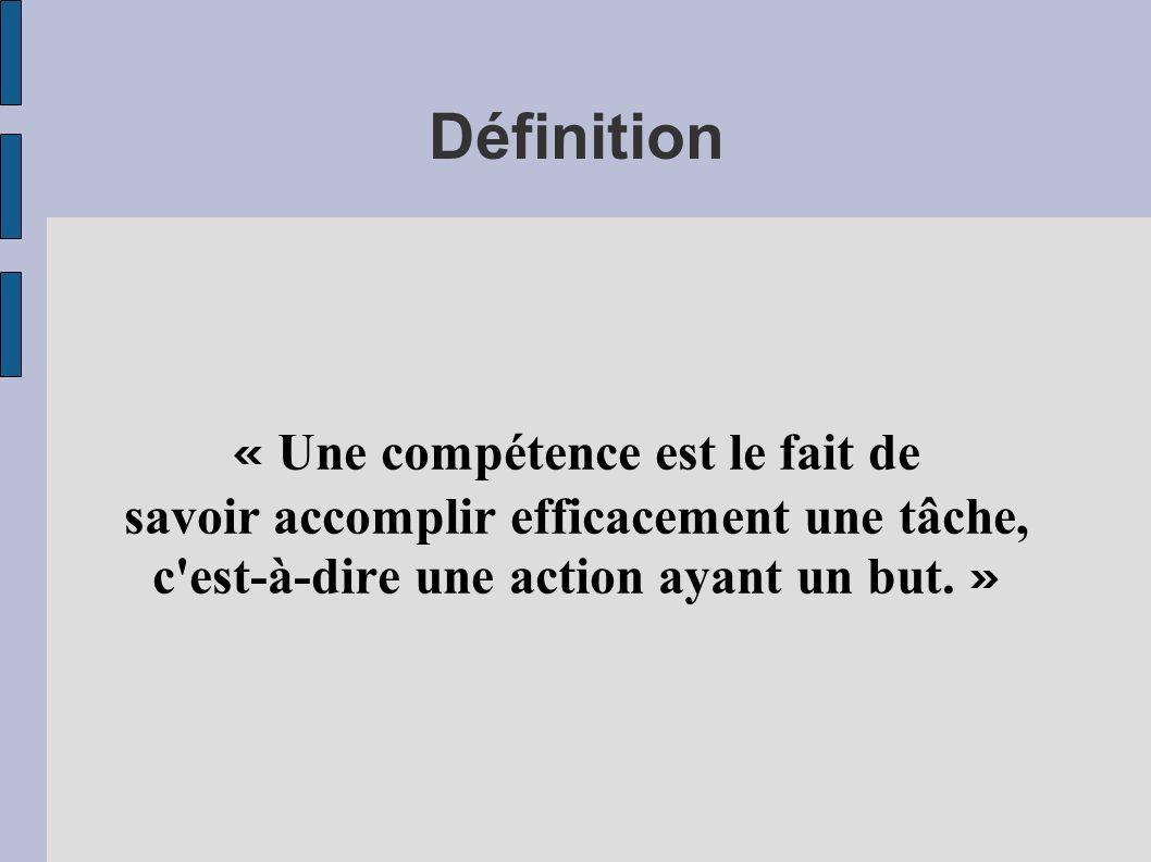 Définition « Une compétence est le fait de savoir accomplir efficacement une tâche, c est-à-dire une action ayant un but.