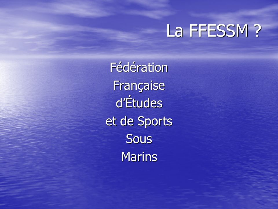 La FFESSM ? FédérationFrançaisedÉtudes et de Sports SousMarins