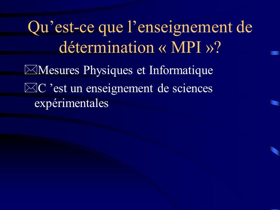 Quest-ce que lenseignement de détermination « MPI »? *Mesures Physiques et Informatique *C est un enseignement de sciences expérimentales