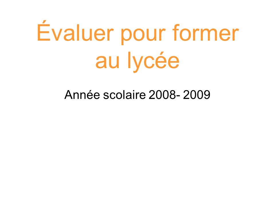 Évaluer pour former au lycée Année scolaire 2008- 2009