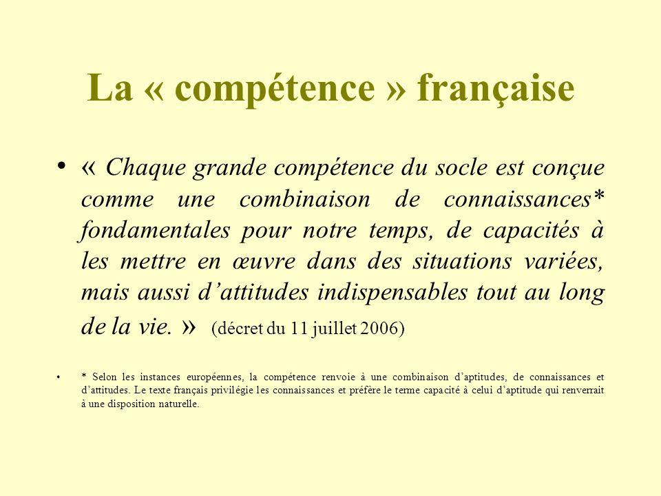 La « compétence » française « Chaque grande compétence du socle est conçue comme une combinaison de connaissances* fondamentales pour notre temps, de