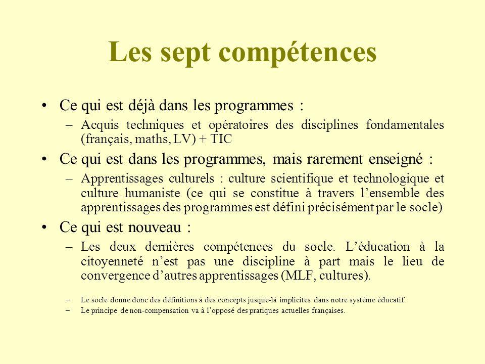 Les sept compétences Ce qui est déjà dans les programmes : –Acquis techniques et opératoires des disciplines fondamentales (français, maths, LV) + TIC
