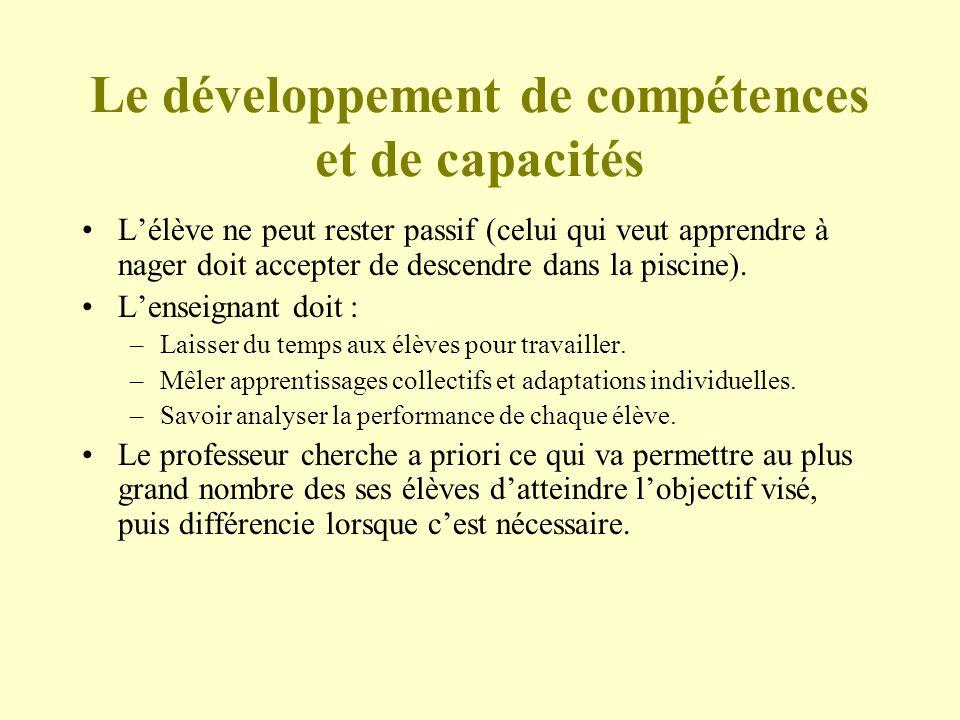 Le développement de compétences et de capacités Lélève ne peut rester passif (celui qui veut apprendre à nager doit accepter de descendre dans la pisc