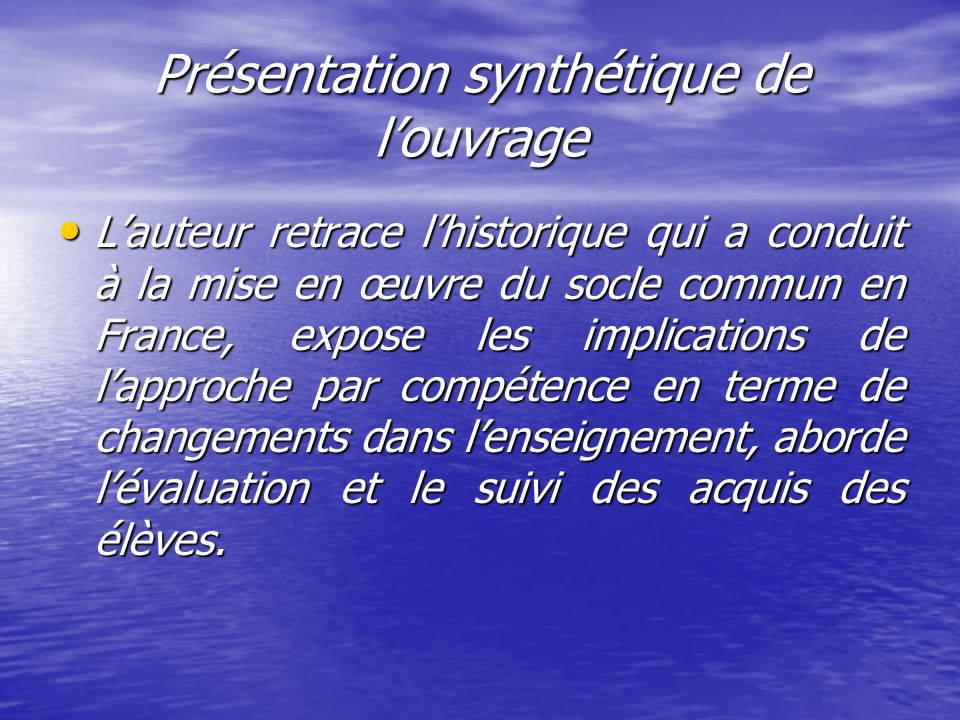 Présentation synthétique de louvrage Lauteur retrace lhistorique qui a conduit à la mise en œuvre du socle commun en France, expose les implications d