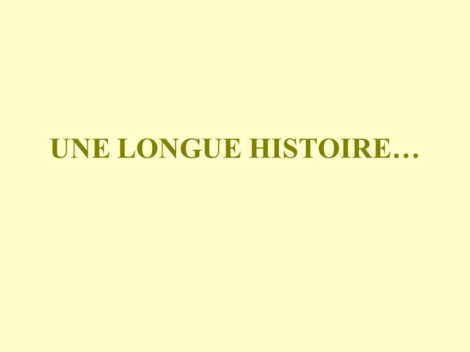 UNE LONGUE HISTOIRE…