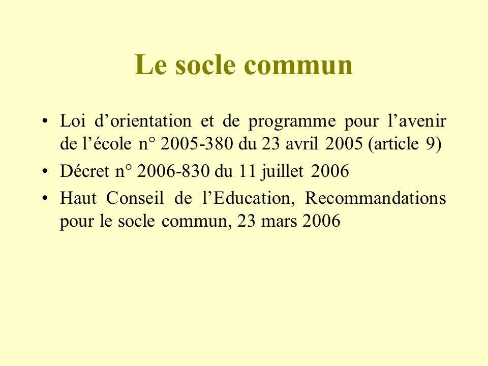 Le socle commun Loi dorientation et de programme pour lavenir de lécole n° 2005-380 du 23 avril 2005 (article 9) Décret n° 2006-830 du 11 juillet 2006