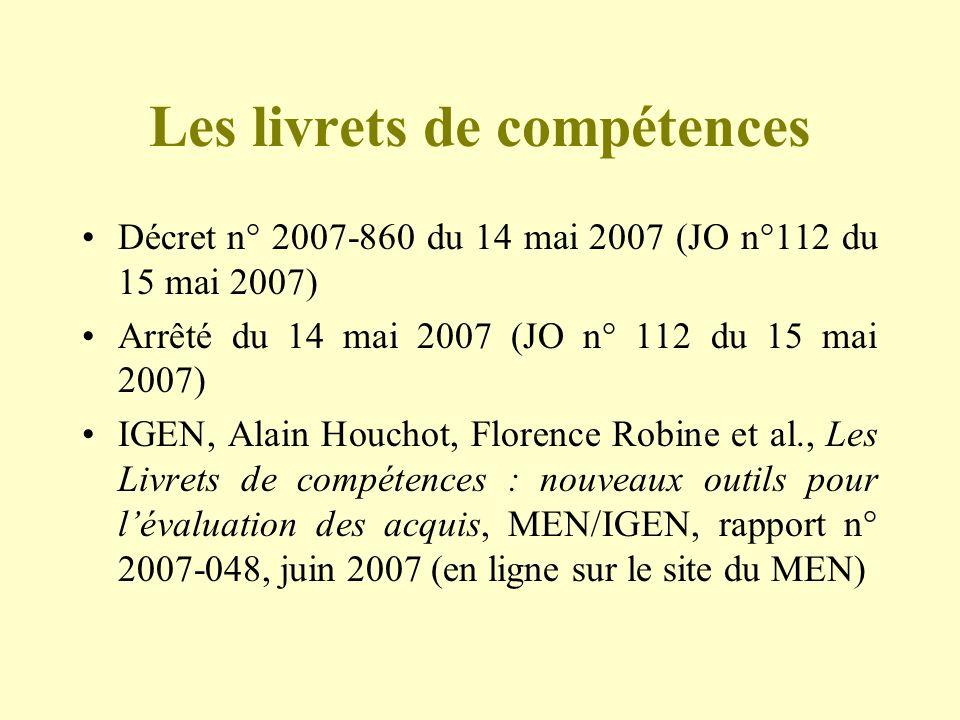 Les livrets de compétences Décret n° 2007-860 du 14 mai 2007 (JO n°112 du 15 mai 2007) Arrêté du 14 mai 2007 (JO n° 112 du 15 mai 2007) IGEN, Alain Ho