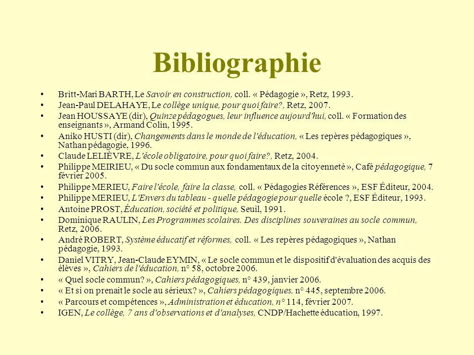Bibliographie Britt-Mari BARTH, Le Savoir en construction, coll. « Pédagogie », Retz, 1993. Jean-Paul DELAHAYE, Le collège unique, pour quoi faire?, R