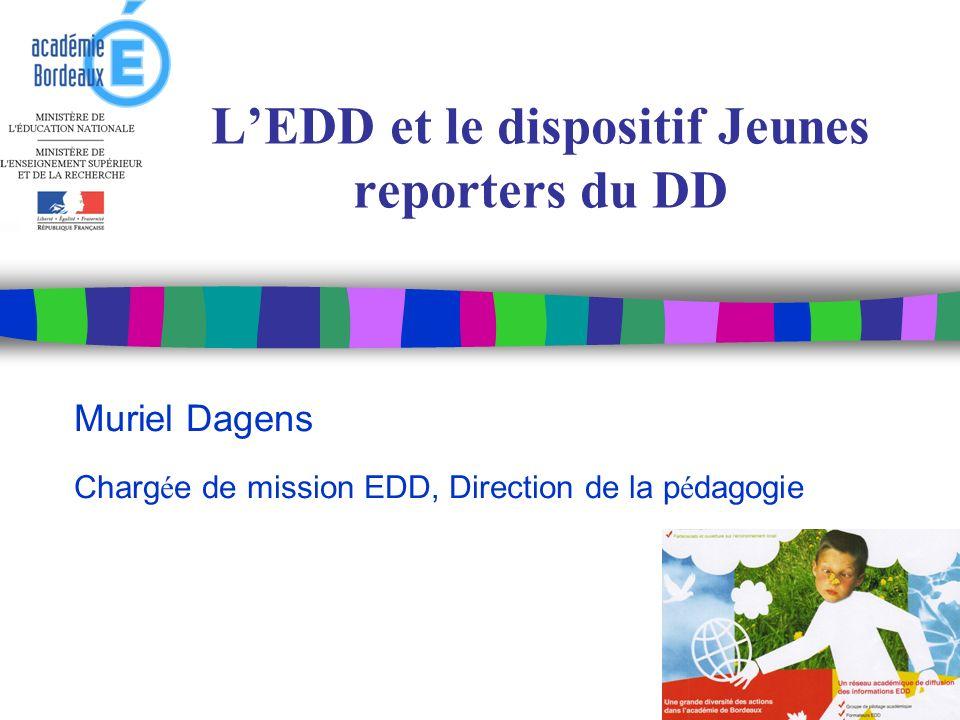 LEDD et le dispositif Jeunes reporters du DD Muriel Dagens Charg é e de mission EDD, Direction de la p é dagogie