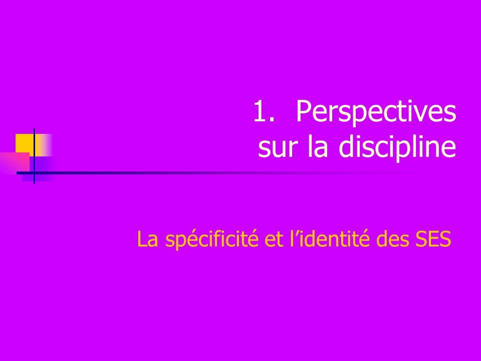 1.Perspectives sur la discipline La spécificité et lidentité des SES