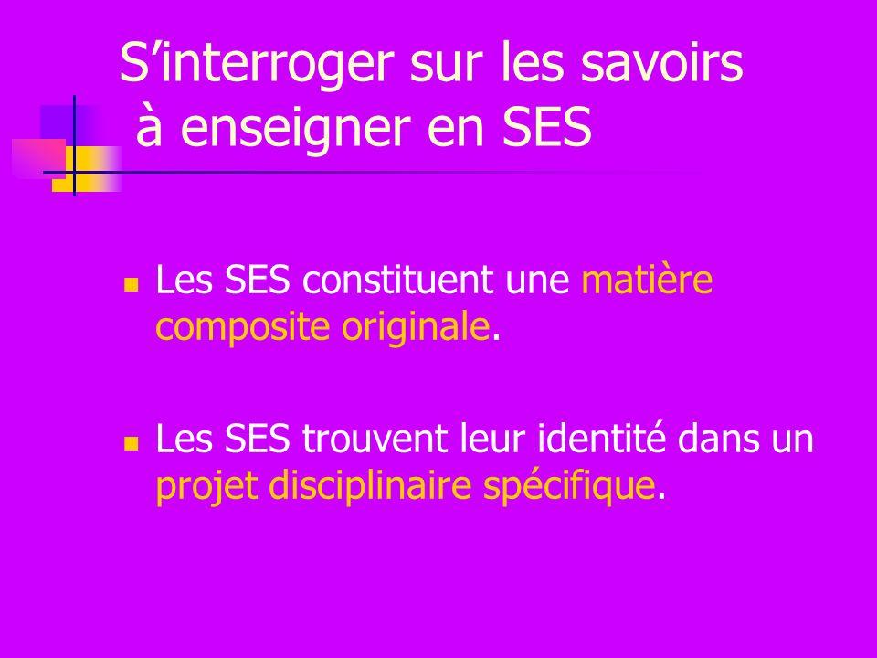 Sinterroger sur les savoirs à enseigner en SES Les SES constituent une matière composite originale.