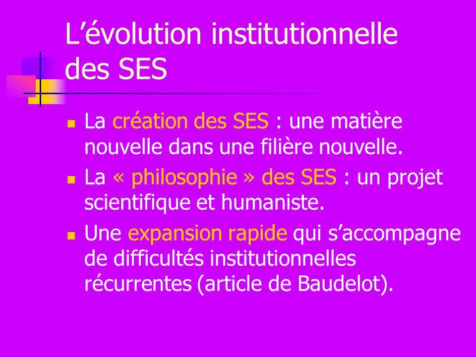 Lévolution institutionnelle des SES La création des SES : une matière nouvelle dans une filière nouvelle.