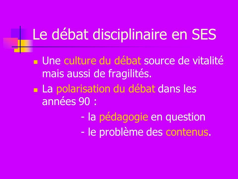 Le débat disciplinaire en SES Une culture du débat source de vitalité mais aussi de fragilités.