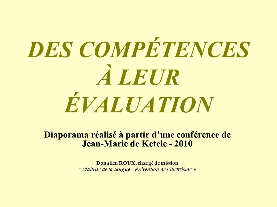 DES COMPÉTENCES À LEUR ÉVALUATION Diaporama réalisé à partir dune conférence de Jean-Marie de Ketele - 2010 Donatien ROUX, chargé de mission « Maitris