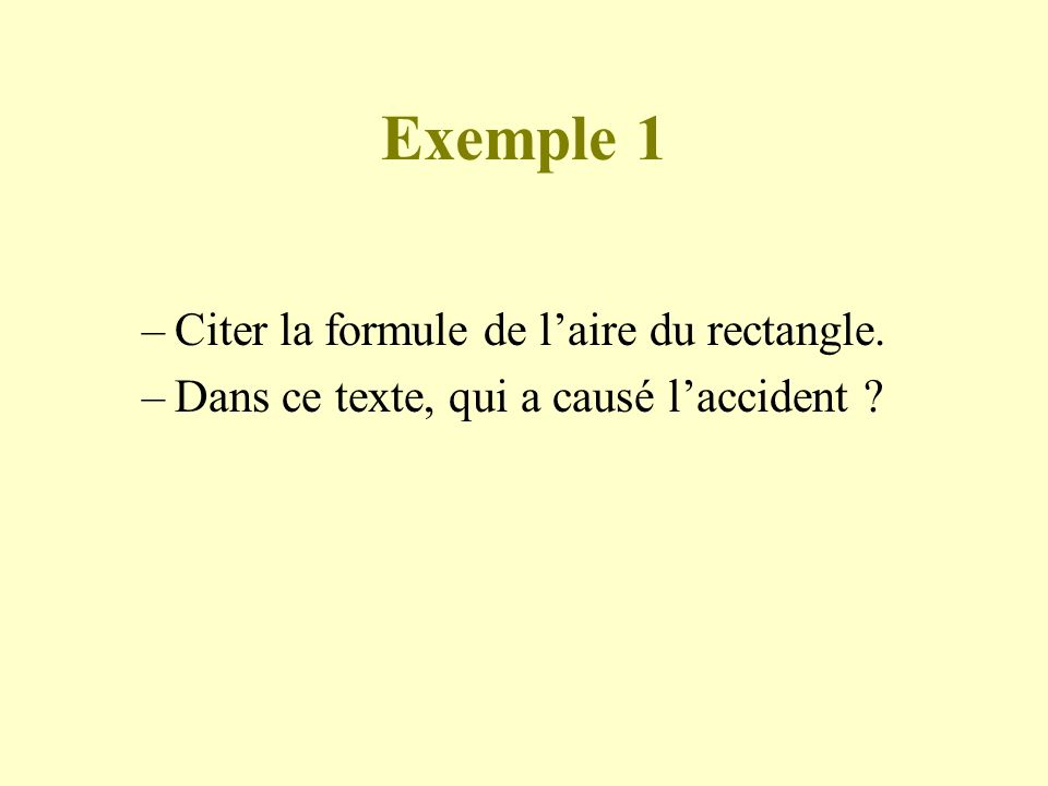 Exemple 1 –Citer la formule de laire du rectangle. –Dans ce texte, qui a causé laccident ?