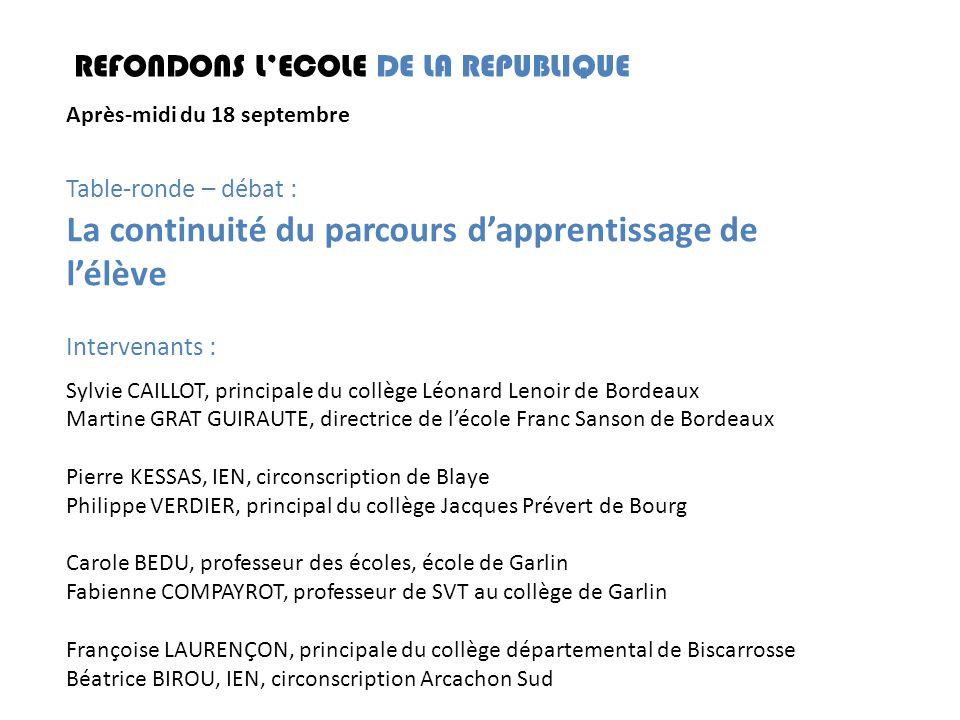 REFONDONS LECOLE DE LA REPUBLIQUE Après-midi du 18 septembre Table-ronde – débat : La continuité du parcours dapprentissage de lélève Intervenants : S