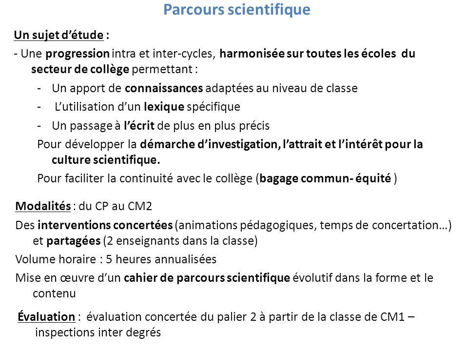 Parcours scientifique Un sujet détude : - Une progression intra et inter-cycles, harmonisée sur toutes les écoles du secteur de collège permettant : -