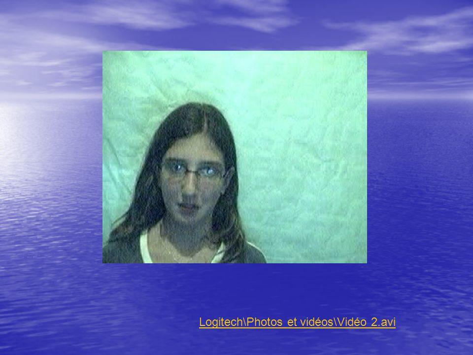 Mes images\Mes photos Logitech\Photos et vidéos\Vidéo 2.avi