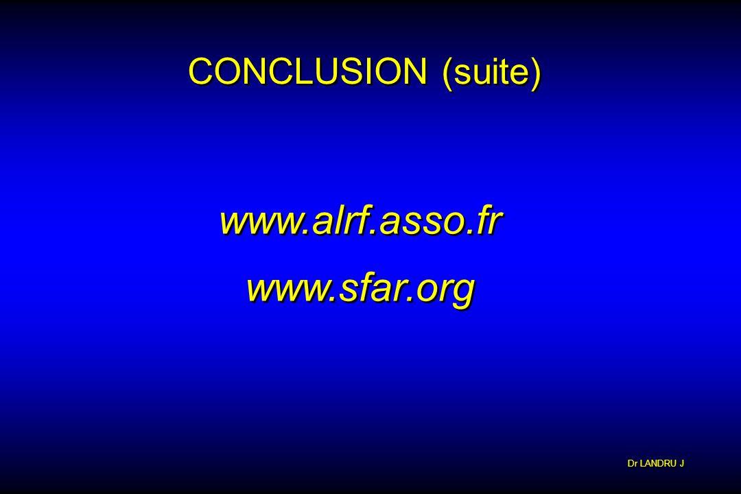 Dr LANDRU J CONCLUSION (suite) www.alrf.asso.fr www.sfar.org www.alrf.asso.fr www.sfar.org