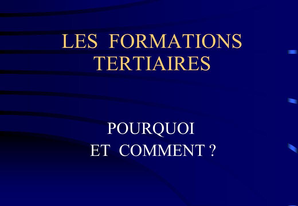 LES FORMATIONS TERTIAIRES POURQUOI ET COMMENT ?