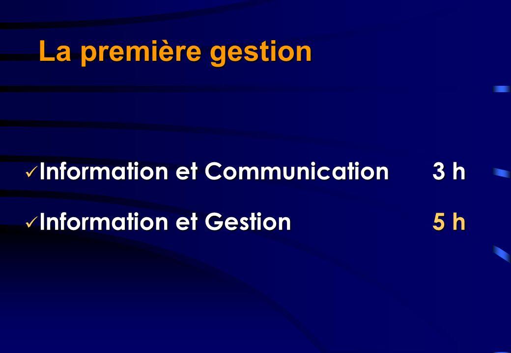 Information et Communication Information et Communication Information et Gestion Information et Gestion 3 h 5 h La première gestion