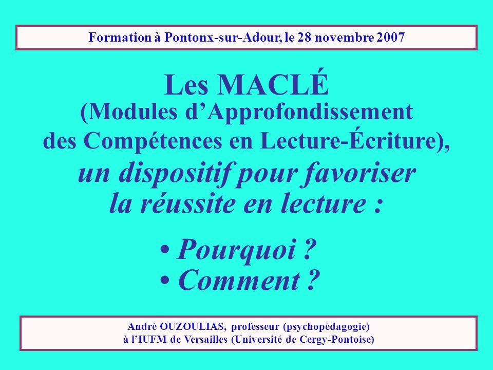 Formation à Pontonx-sur-Adour, le 28 novembre 2007 Les MACLÉ (Modules dApprofondissement des Compétences en Lecture-Écriture), un dispositif pour favo