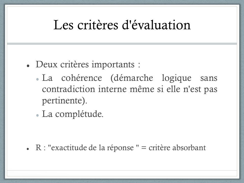 Les critères d'évaluation Deux critères importants : La cohérence (démarche logique sans contradiction interne même si elle n'est pas pertinente). La