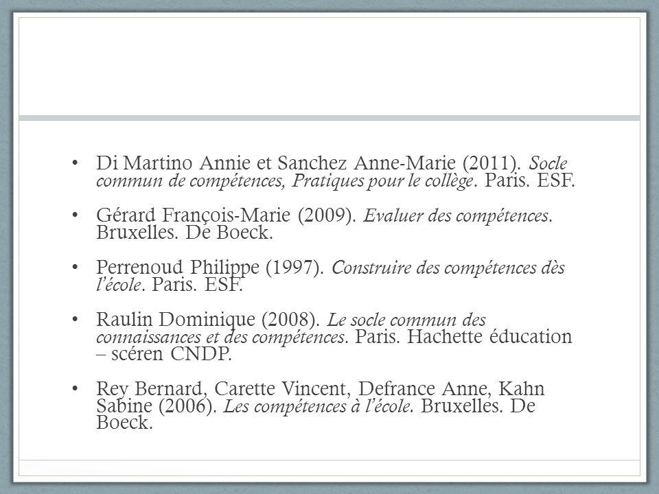 Di Martino Annie et Sanchez Anne-Marie (2011). Socle commun de compétences, Pratiques pour le collège. Paris. ESF. Gérard François-Marie (2009). Evalu