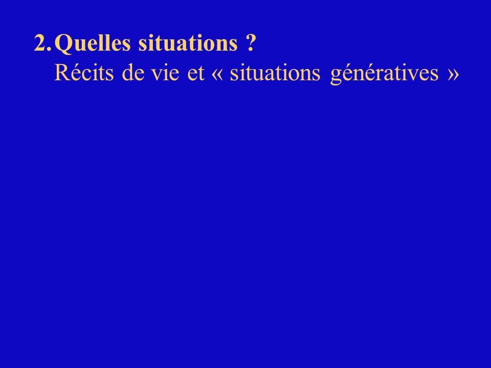 2.Quelles situations ? Récits de vie et « situations génératives »