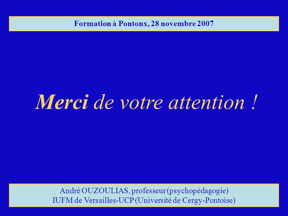 Merci de votre attention ! André OUZOULIAS, professeur (psychopédagogie) IUFM de Versailles-UCP (Université de Cergy-Pontoise) Formation à Pontonx, 28