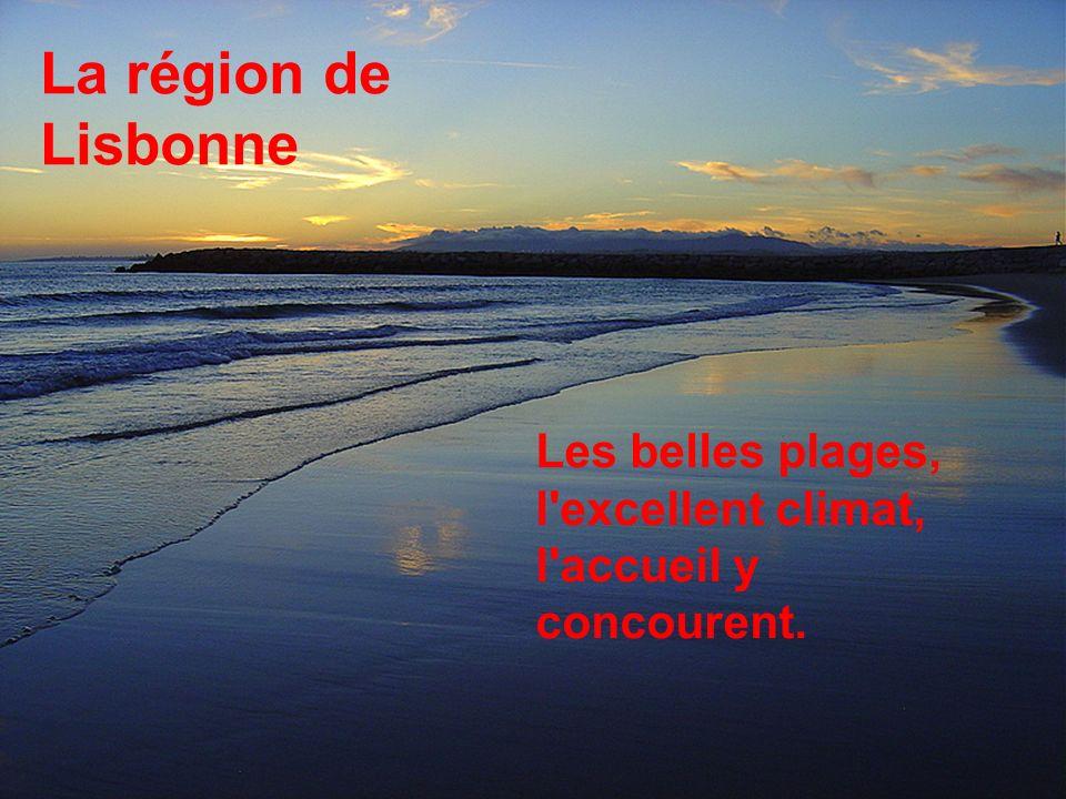 Les belles plages, l excellent climat, l accueil y concourent. La région de Lisbonne