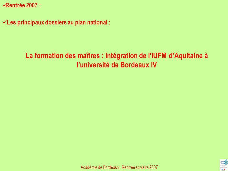 Académie de Bordeaux - Rentrée scolaire 2007 Rentrée 2007 : Les principaux dossiers au plan national : La formation des maîtres : Intégration de lIUFM