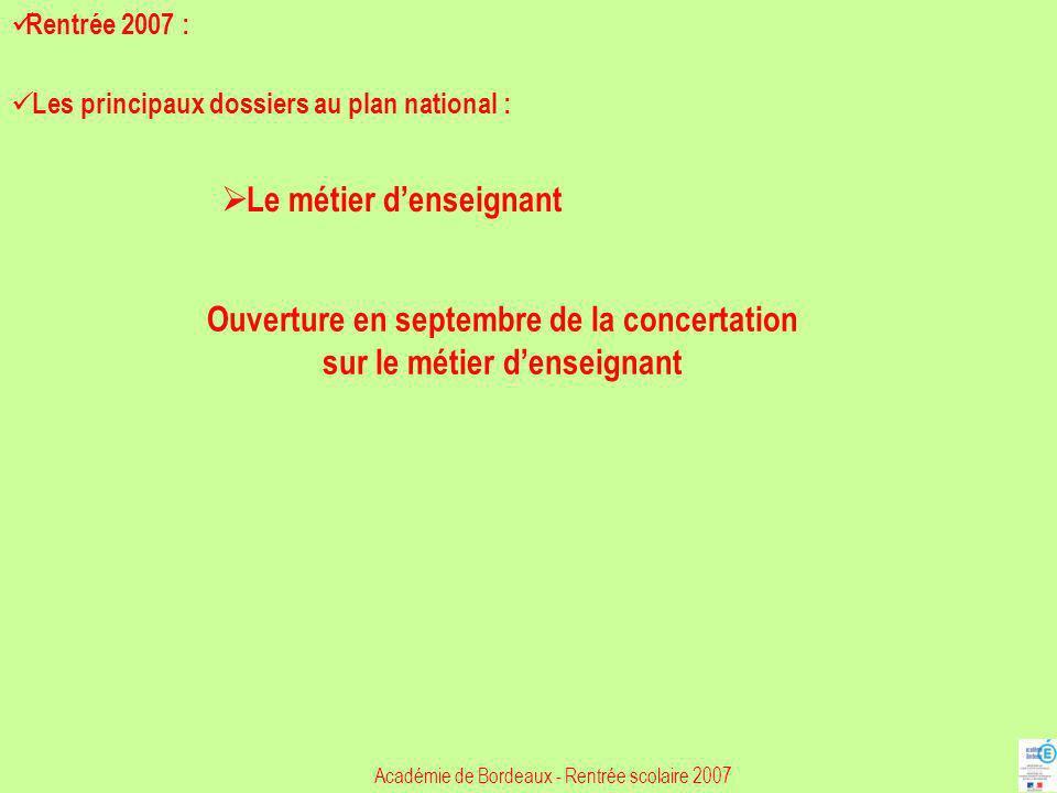 Académie de Bordeaux - Rentrée scolaire 2007 Rentrée 2007 : Les principaux dossiers au plan national : Le métier denseignant Ouverture en septembre de