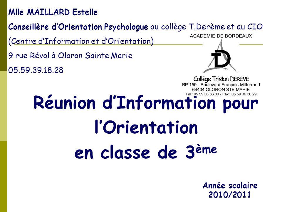 Réunion dInformation pour lOrientation en classe de 3 ème Mlle MAILLARD Estelle Conseillère dOrientation Psychologue au collège T.Derème et au CIO (Ce