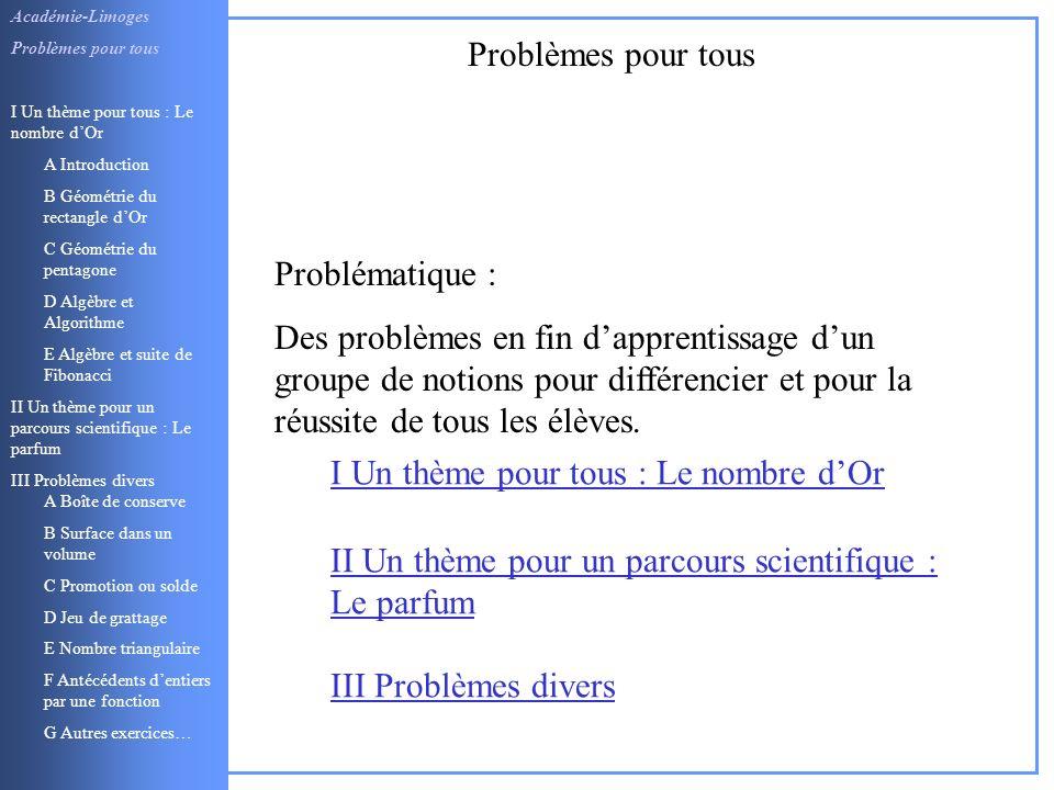 Académie-Limoges Problèmes pour tous I Un thème pour tous : Le nombre dOr A Introduction B Géométrie du rectangle dOr C Géométrie du pentagone D Algèb